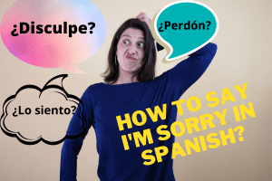 How to say I'm sorry in Spanish